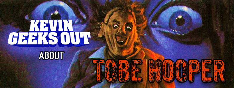 Kevin Geeks Out About Tobe Hooper